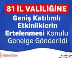 81 İl Valiliğine Geniş Katılımlı Etkinliklerin Ertelenmesi Konulu Genelge Gönderildi